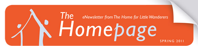 The Homepage: Spring 2011 eNewsletter from The Home for Little Wanderers